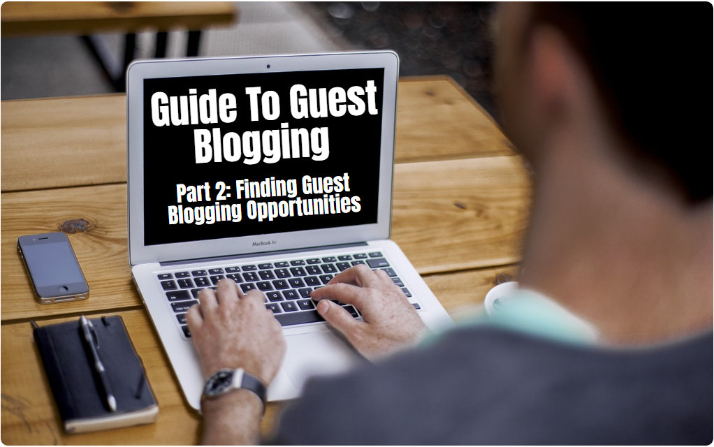 How To Find & Secure New Guest Blogging Opportunities